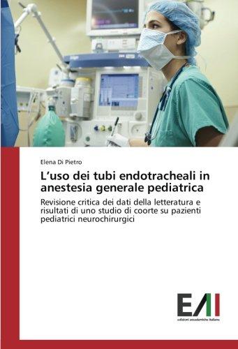 L'uso dei tubi endotracheali in anestesia generale pediatrica: Revisione critica dei dati della letteratura e risultati di uno studio di coorte su pazienti pediatrici neurochirurgici