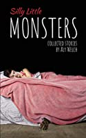 Silly Little Monsters: Collected Stories