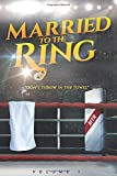 Married to the Ring: A Compilation of 12 Women's Riveting True Stories of Heartbreak, Courage, and Redemption in their Quests to Find True Love