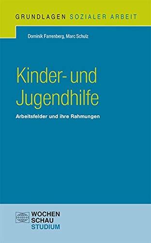 Kinder- und Jugendhilfe: Arbeitsfelder und ihre Rahmungen (Grundlagen Sozialer Arbeit)
