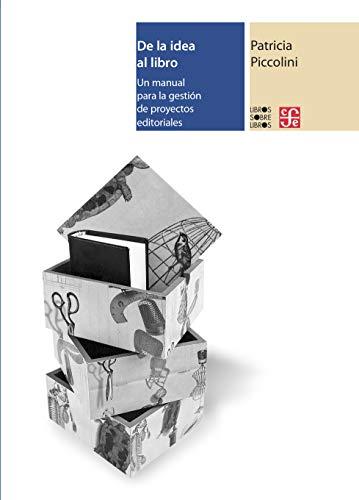 De La Idea al libro. Un Manual para La Gestión de proyectos editoriales (Libros sobre libros)