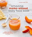 The Amazing Make-Ahead Baby Food Book: Make 3 Months of Homemade Purees in