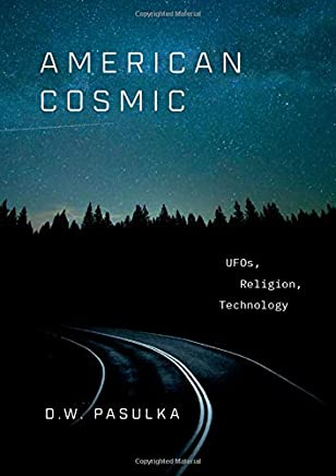 American Cosmic Space: Aliens, UFOs, and Why We Believe in Them