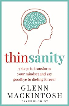 Thinsanity: 7 Steps to Transform Your Mindset and Say Goodbye to Dieting Forever by [Glenn Mackintosh]