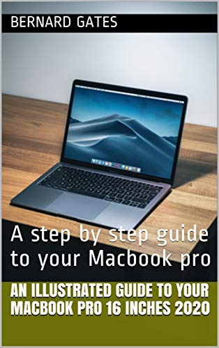 An illustrated guide to your macbook pro 16 inches 2020: A step by step guide to your Macbook pro (English Edition)