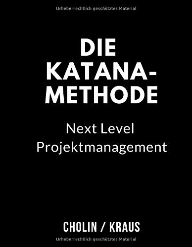 Die Katana-Methode: Next Level Projektmanagement