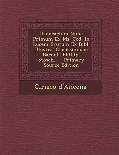 Itinerarium Nunc Primum Ex Ms. Cod. in Lucem Erutum Ex Bibl. Illustra. Clarissimique Baronis Phillipi Stosch... - Primary Source Edition