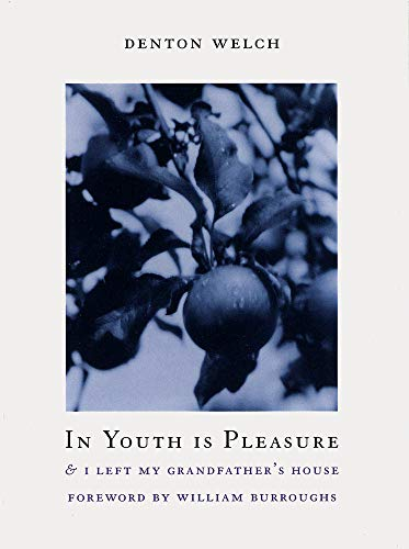 In Youth Is Pleasure: & I Left My Grandfather's House by Denton Welch