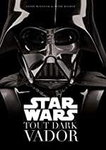 Star Wars - Tout Dark Vador de Vilmur Peter