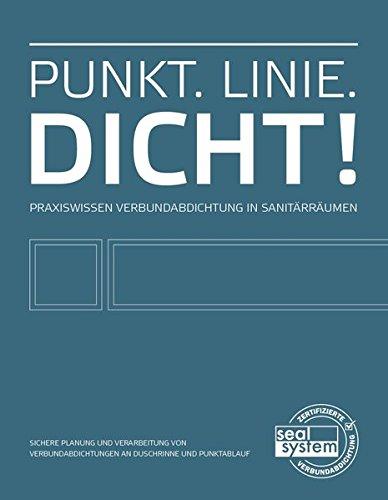 Seal System: Punkt. Linie. Dicht!: Praxiswissen Verbundabdichtung in Sanitärräumen