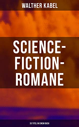 Science-Fiction-Romane: 33 Titel in einem Buch: Das Geheimnis des Meeres, Das Kreuz der Wüste, Das Herz der Welt, Die Herrin der Unterwelt…