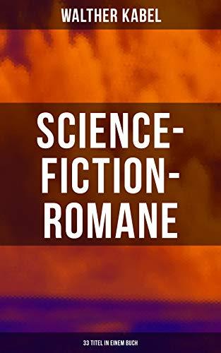 Science-Fiction-Romane: 33 Titel in einem Buch: Das Geheimnis des Meeres, Das Kreuz der Wüste, Das Herz der Welt, Die Herrin der Unterwelt, Im Niemandsland, Der Goldschatz der Azoren...