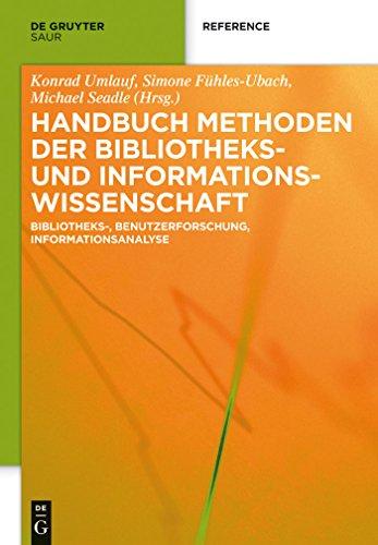 Handbuch Methoden der Bibliotheks- und Informationswissenschaft: Bibliotheks-, Benutzerforschung, Informationsanalyse