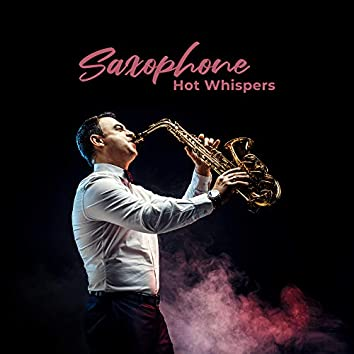Saxophone Hot Whispers: 2019 Top Selection of Hottest Instrumental Smooth Jazz with Saxophone Melodies