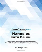 TMS Software Hands-on with Delphi: Cross-platform Multi-tiered Database Applications: Web and Desktop Clients, REST/JSON S...