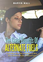 The Great Benefits Of Alternate Fuels: Learn More About The Advantages Of These Non-Conventional And Advanced Fuels