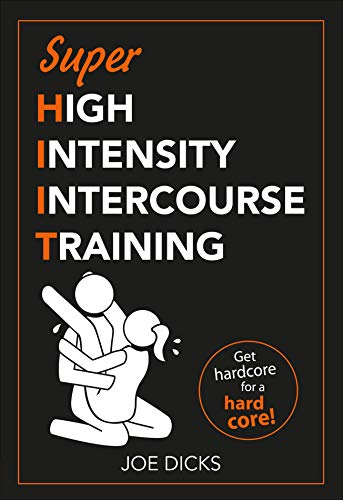 SHIIT: Super High Intensity Intercourse Training: Get hardcore for a hard core (English Edition)