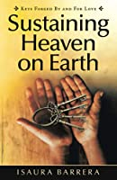 Sustaining Heaven on Earth: Keys Forged By and For Love