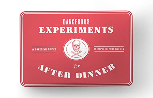 Dangerous Experiments for After Dinner: 21 Daredevil Tricks to Impress Your Guests