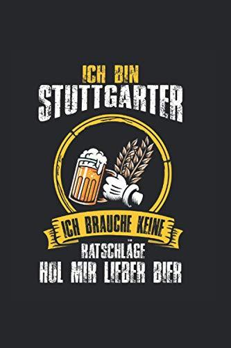 Ich bin Stuttgarter ich brauche keine Ratschläge hol mir lieber Bier: Stuttgart Stuttgarter Notizbuch Tagebuch Liniert A5 6x9 Zoll Logbuch Planer Geschenk