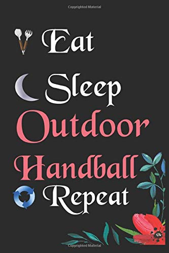 Eat Sleep Outdoor Handball Repeat: Notebook Fan Sport Gift Lined Journal/Notebook Gift , 100 Pages 6x9 inch Soft Cover, Matte Finish