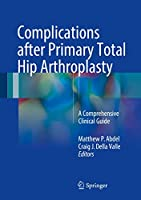 Complications after Primary Total Hip Arthroplasty: A Comprehensive Clinical Guide