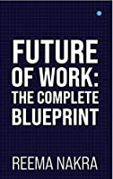 Future of Work: The Complete Blueprint