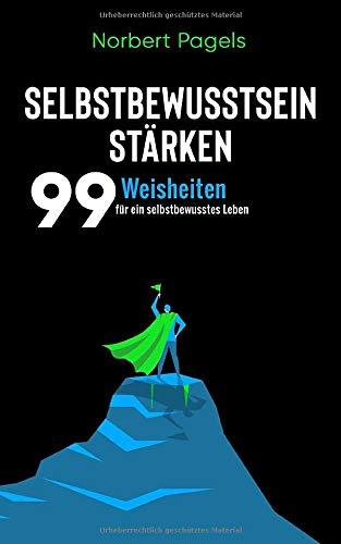Selbstbewusstsein stärken: Die 99 Weisheiten für ein selbstbewusstes...