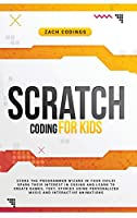 Scratch Coding for Kids: Evoke the Programmer Wizard in Your Child! Spark Their Interest in Coding and Learn to Create Games, Text, Stories Using Personalized Music and Interactive Animations.