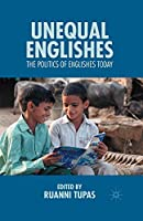 Unequal Englishes: The Politics of Englishes Today