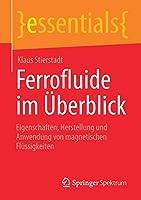 Ferrofluide im Ueberblick: Eigenschaften, Herstellung und Anwendung von magnetischen Fluessigkeiten (essentials)