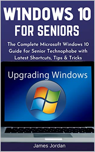 WINDOWS 10 FOR SENIORS 2020/2021: The Complete Microsoft Windows 10 Guide for Senior Technophobe with Latest Shortcuts, Tips & Tricks (WINDOWS 10 MASTERY GUIDE 2021 Book 1) Front Cover