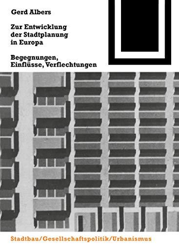 Zur Entwicklung der Stadtplanung in Europa: Begegnungen, Einflüsse, Verflechtungen (Bauwelt Fundamente, 117, Band 117)