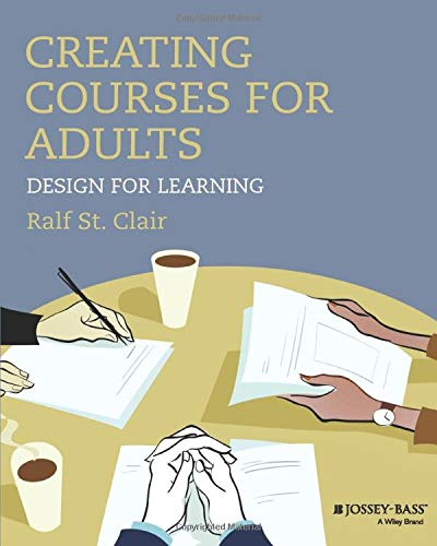 Compare Textbook Prices for Creating Courses for Adults: Design for Learning Jossey-bass Higher and Adult Education 1 Edition ISBN 9781118438978 by St. Clair, Ralf