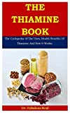 The Thiamine Book: The Cyclopedia Of The Uses, Health Benefits Of Thiamine And...