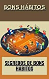 Bons hábitos: Segredos de bons hábitos (Portuguese Edition)