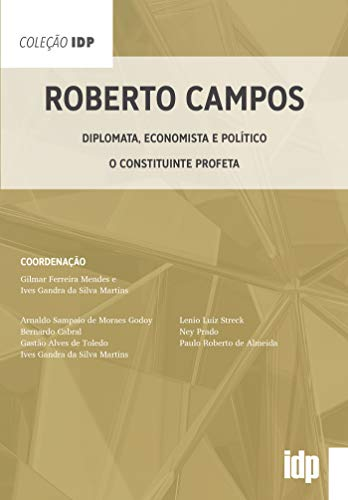 Roberto Campos: Diplomata, economista e político - O constituinte profeta (IDP)