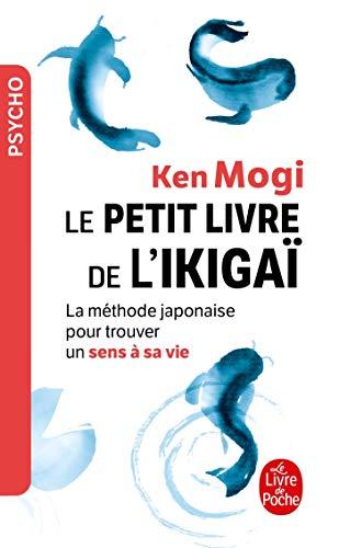 Le petit Livre de l'Ikigai: La méthode japonaise pour retrouver un sens à sa vie