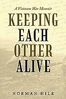 Keeping Each Other Alive: A Vietnam War Memoir