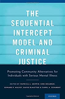 The Sequential Intercept Model and Criminal Justice: Promoting Community Alternatives for Individuals with Serious Mental Illness