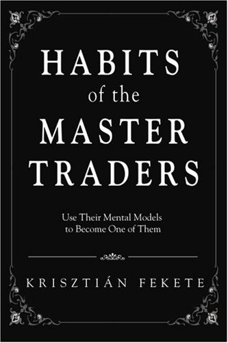 Habits of the Master Traders: Use Their Mental Models to Become One of Them