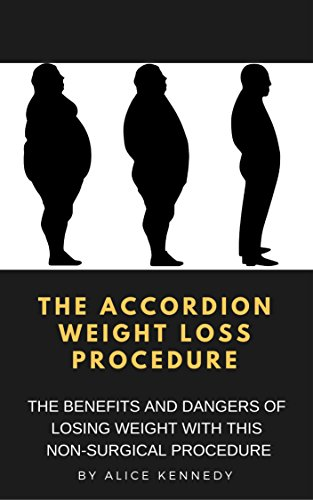 The Accordion Weight Loss Procedure: THE BENEFITS AND DANGERS OF LOSING WEIGHT WITH THIS NON-SURGICAL PROCEDURE (English Edition)