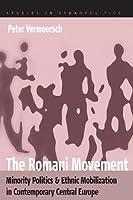 The Romani Movement: Minority Politics and Ethnic Mobilization in Contemporary Central Europe (Ethnopolitics, 4)