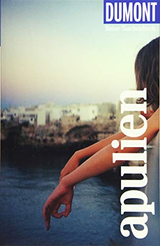 DuMont Reise-Taschenbuch Apulien: Reiseführer plus Reisekarte. Mit besonderen Autorentipps und vielen Touren.
