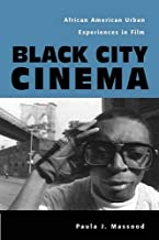 Black City Cinema: African American Urban Experiences In Film (Culture And The Moving Image)
