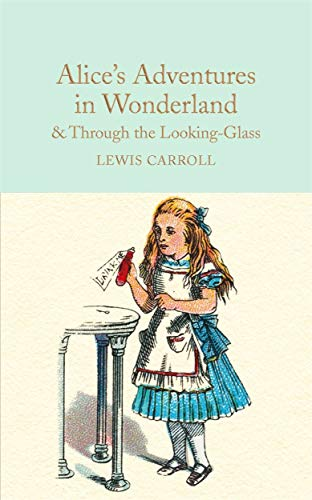Alice In Wonderland And Through The Looking Glass: And What Alice Found There (Macmillan Collector's Library)
