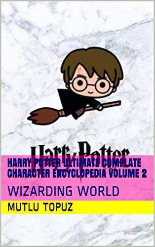 Harry Potter Ultimate Complate Character Encyclopedia Volume 2: WIZARDING WORLD (Harry Potter Encyclopedia) (English Edition)