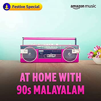 At Home with 90s Malayalam