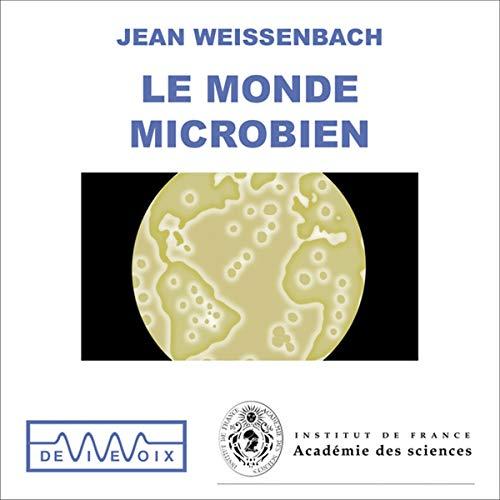 Couverture de Le Monde microbien - Des origines de la vie aux nanotechnologies