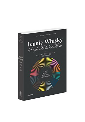Iconic whisky. Single malts & more. La guida degli esperti alla degustazione